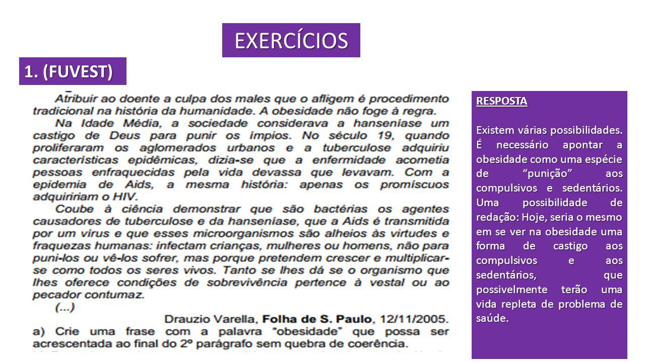 EXERCÍCIOS 1. (FUVEST) RESPOSTA Existem várias possibilidades. É necessário apontar a obesidade como uma espécie de punição aos compulsivos e sedentár