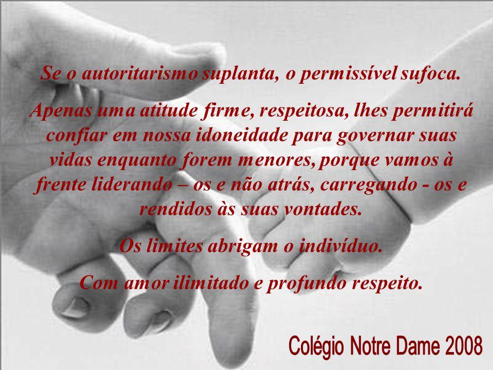 Se o autoritarismo suplanta, o permissível sufoca. Apenas uma atitude firme, respeitosa, lhes permitirá confiar em nossa idoneidade para governar suas