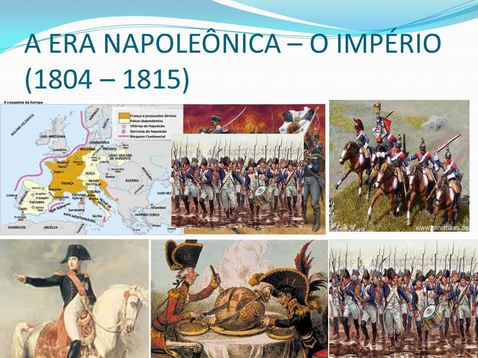 A ERA NAPOLEÔNICA – O IMPÉRIO (1804 – 1815)