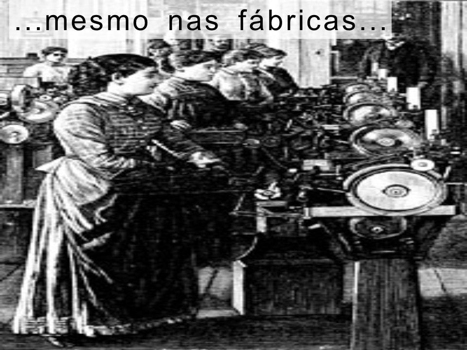 ...mesmo nas fábricas...