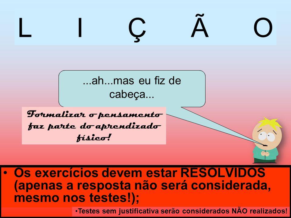 LIÇÃO Os exercícios devem estar RESOLVIDOS (apenas a resposta não será considerada, mesmo nos testes!);...só deu tempo de copiar as respostas... Teste