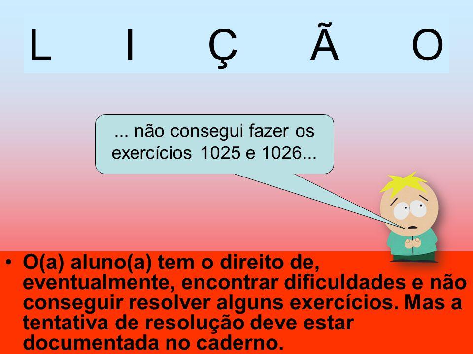 LIÇÃO O(a) aluno(a) tem o direito de, eventualmente, encontrar dificuldades e não conseguir resolver alguns exercícios. Mas a tentativa de resolução d