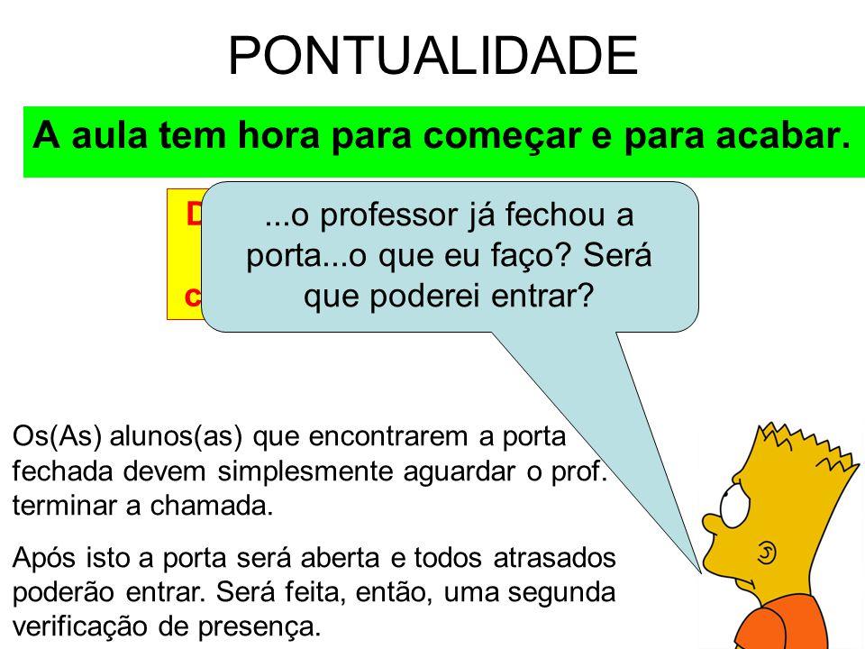 Depois que o professor entrar na sala, o(a) aluno(a) será considerado(a) ATRASADO(A) PONTUALIDADE A aula tem hora para começar e para acabar....o prof