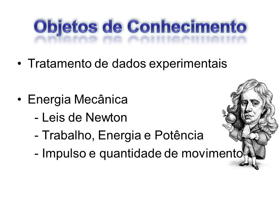Tratamento de dados experimentais Energia Mecânica - Leis de Newton - Trabalho, Energia e Potência - Impulso e quantidade de movimento