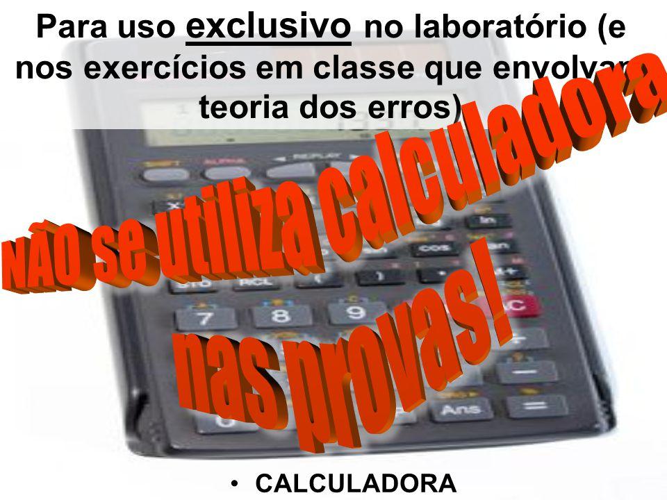 CALCULADORA Para uso exclusivo no laboratório (e nos exercícios em classe que envolvam teoria dos erros)