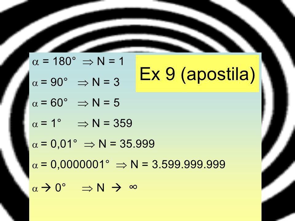 = 180° N = 1 = 90° N = 3 = 60° N = 5 = 1° N = 359 = 0,01° N = 35.999 = 0,0000001° N = 3.599.999.999 0° N Ex 9 (apostila)