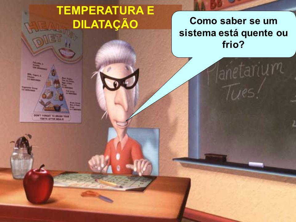 TEMPERATURA E DILATAÇÃO O que é temperatura.Do que é feita a matéria.