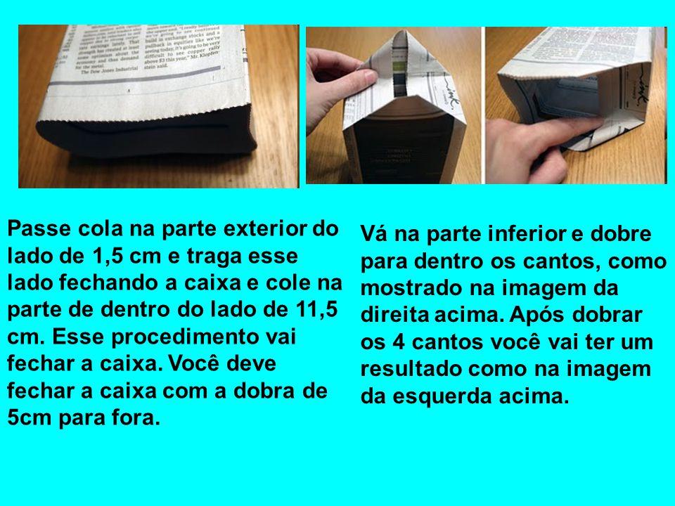 Passe cola na parte exterior do lado de 1,5 cm e traga esse lado fechando a caixa e cole na parte de dentro do lado de 11,5 cm. Esse procedimento vai