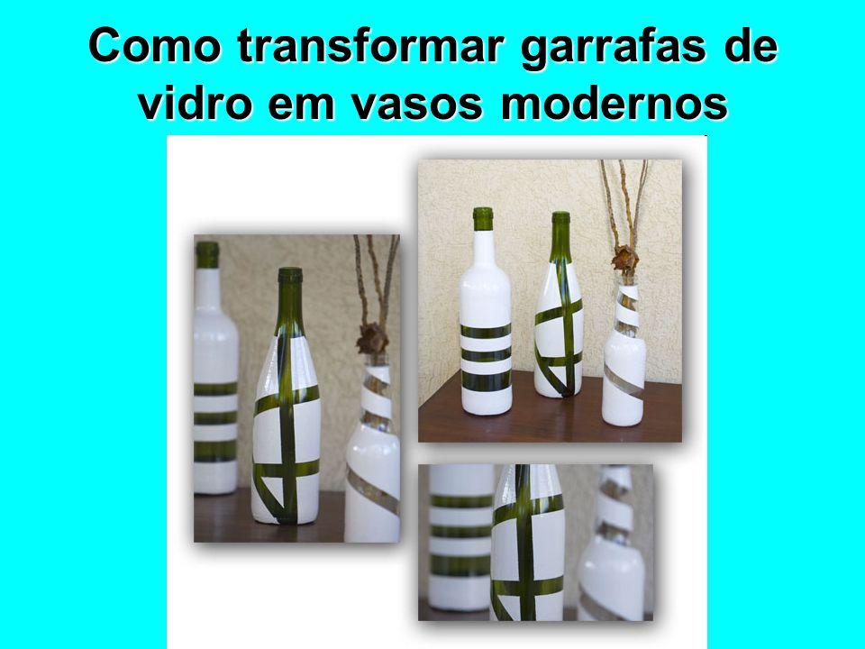 Como transformar garrafas de vidro em vasos modernos
