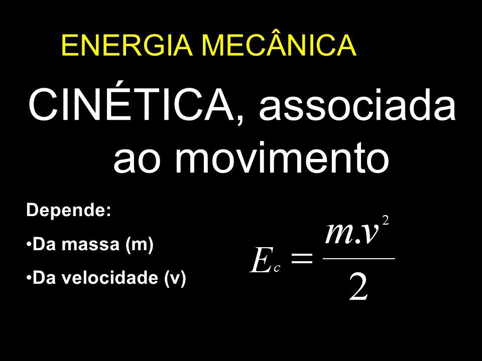 ENERGIA MECÂNICA CINÉTICA, associada ao movimento Depende: Da massa (m) Da velocidade (v)