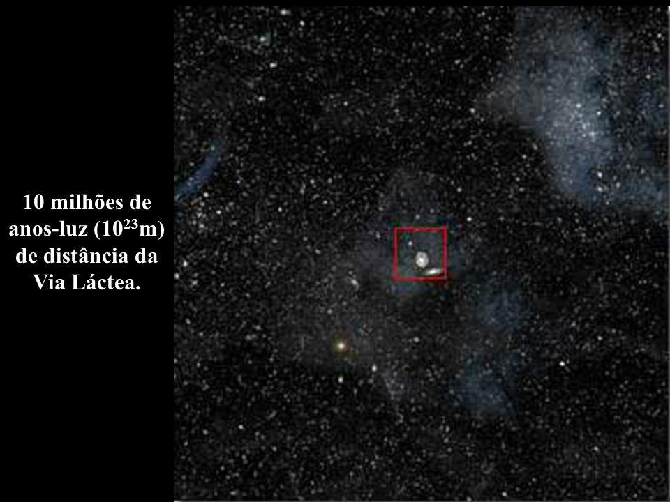 10 milhões de anos-luz (10 23 m) de distância da Via Láctea.