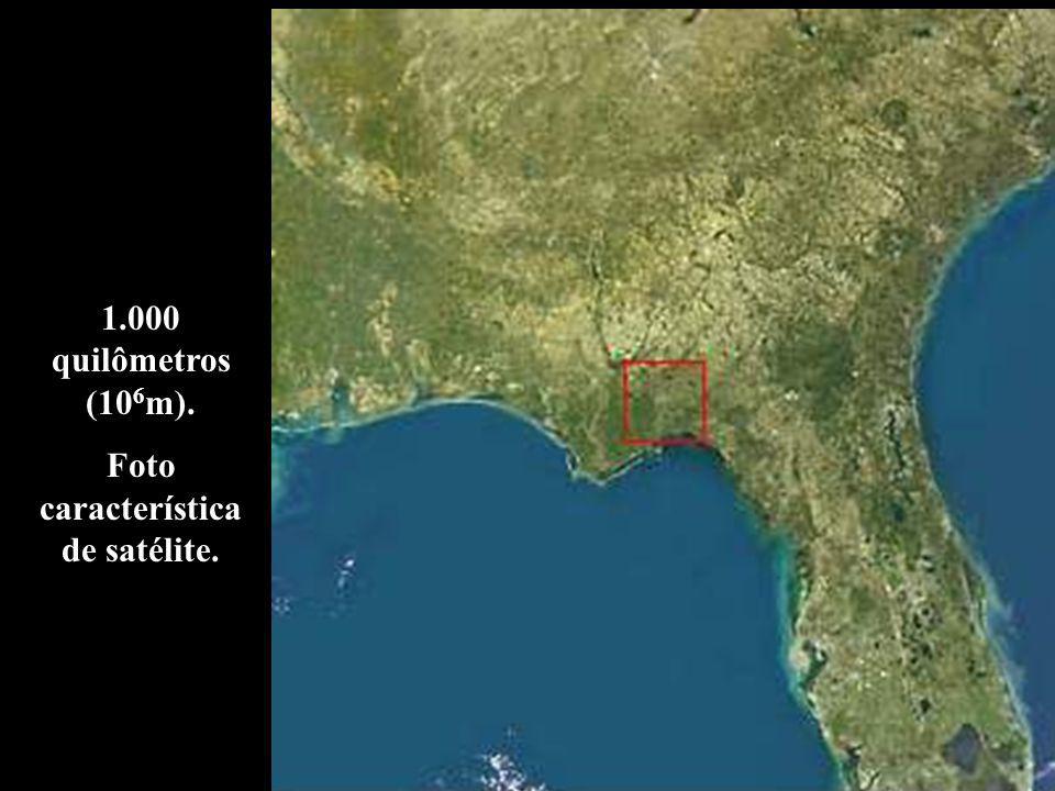 1.000 quilômetros (10 6 m). Foto característica de satélite.