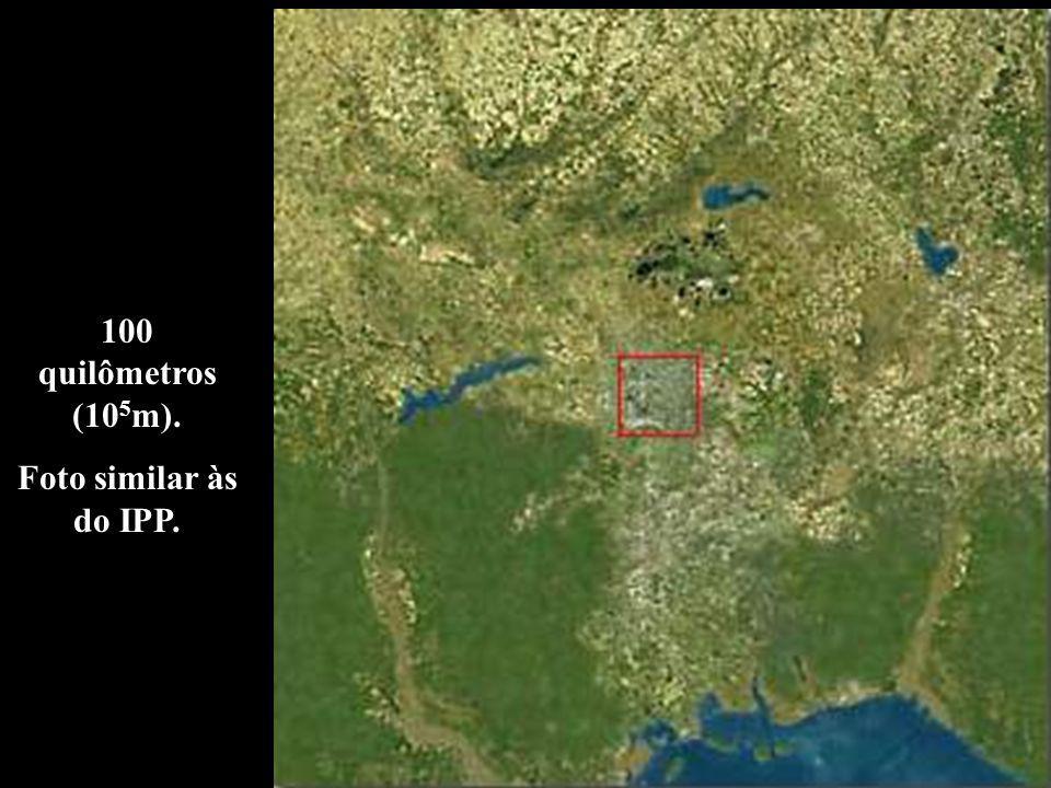 100 quilômetros (10 5 m). Foto similar às do IPP.