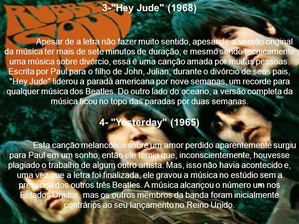 5- I Want to Hold Your Hand (1963) Música que deu início à Invasão Britânica e se tornou a primeira música dos Beatles a liderar a parada americana.