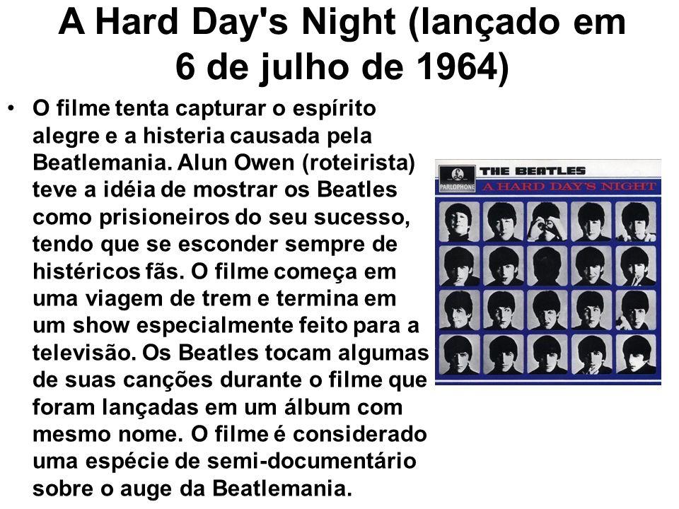 A Hard Day's Night (lançado em 6 de julho de 1964) O filme tenta capturar o espírito alegre e a histeria causada pela Beatlemania. Alun Owen (roteiris