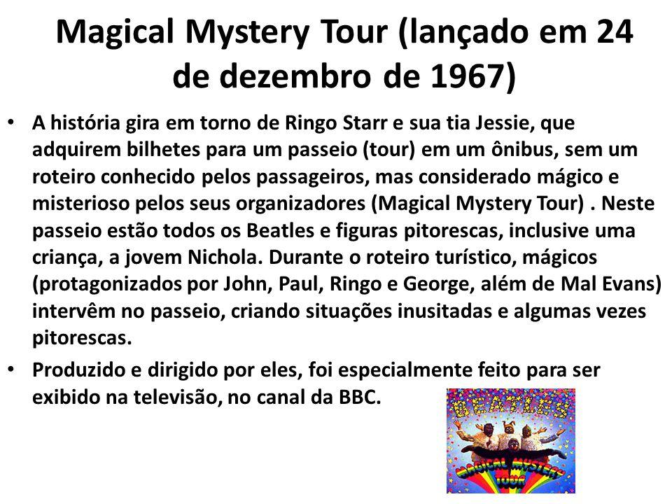 Magical Mystery Tour (lançado em 24 de dezembro de 1967) A história gira em torno de Ringo Starr e sua tia Jessie, que adquirem bilhetes para um passe