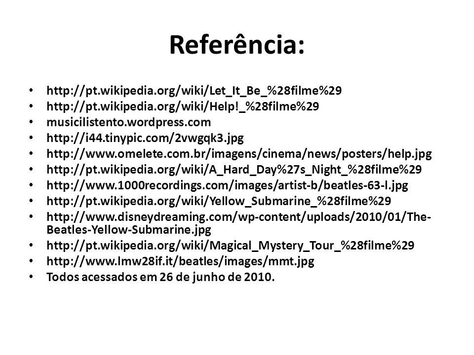 Referência: http://pt.wikipedia.org/wiki/Let_It_Be_%28filme%29 http://pt.wikipedia.org/wiki/Help!_%28filme%29 musicilistento.wordpress.com http://i44.