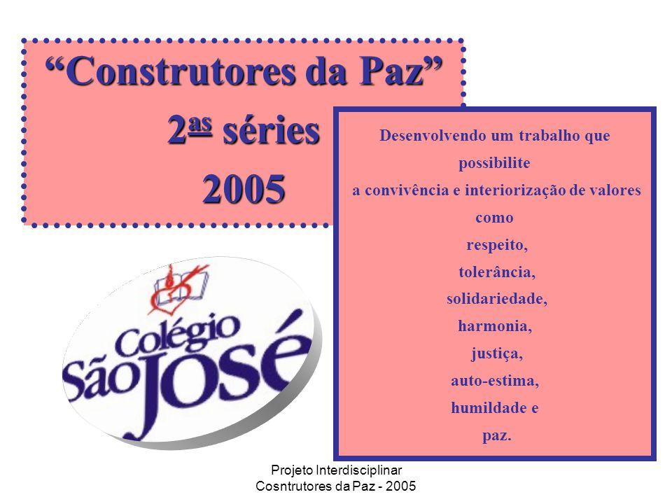 Projeto Interdisciplinar Cosntrutores da Paz - 2005 Construtores da Paz 2 as séries 2005 Desenvolvendo um trabalho que possibilite a convivência e int