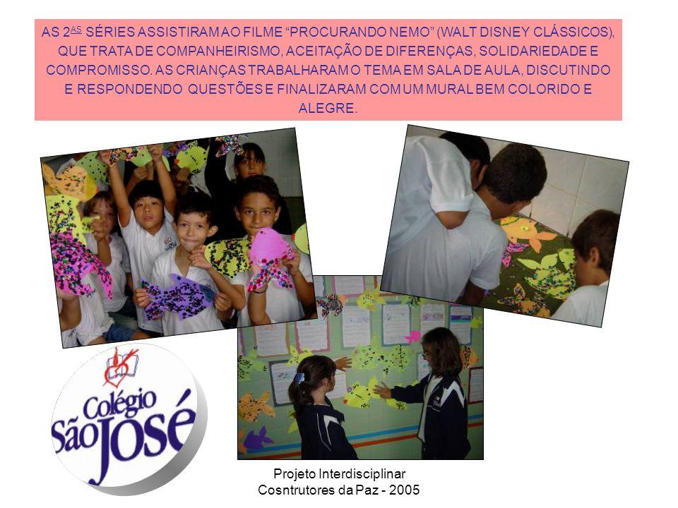 Projeto Interdisciplinar Cosntrutores da Paz - 2005 AS 2 AS SÉRIES ASSISTIRAM AO FILME PROCURANDO NEMO (WALT DISNEY CLÁSSICOS), QUE TRATA DE COMPANHEI