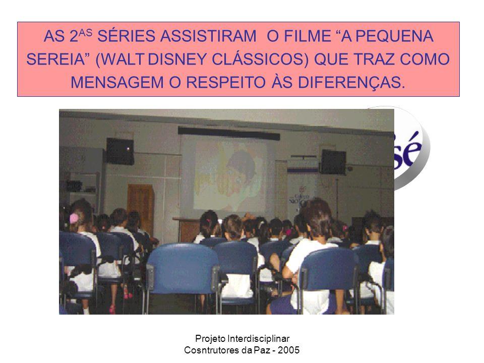 Projeto Interdisciplinar Cosntrutores da Paz - 2005 AS 2 AS SÉRIES ASSISTIRAM O FILME A PEQUENA SEREIA (WALT DISNEY CLÁSSICOS) QUE TRAZ COMO MENSAGEM