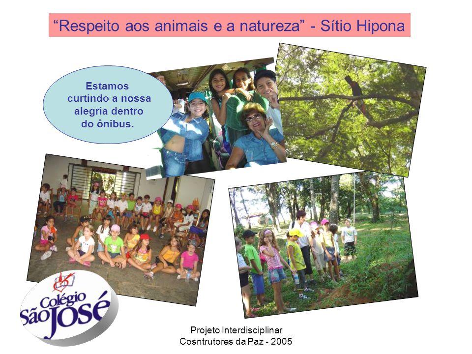 Projeto Interdisciplinar Cosntrutores da Paz - 2005 Respeito aos animais e a natureza - Sítio Hipona Estamos curtindo a nossa alegria dentro do ônibus