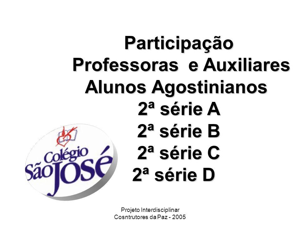 Participação Professoras e Auxiliares Alunos Agostinianos 2ª série A 2ª série B 2ª série C 2ª série D