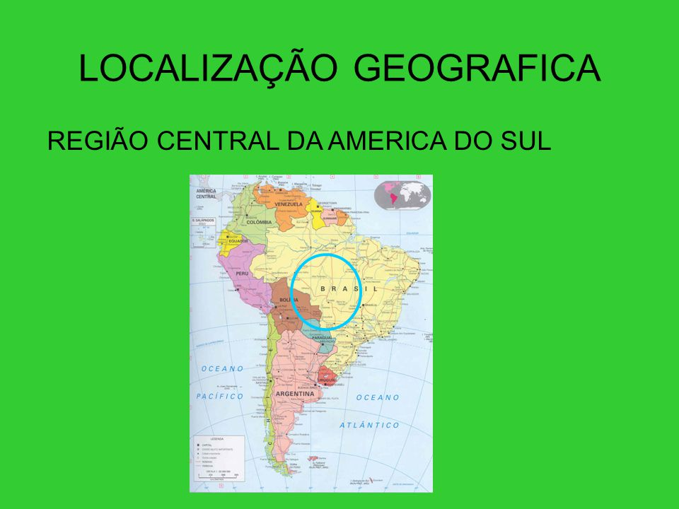 LOCALIZAÇÃO GEOGRAFICA REGIÃO CENTRAL DA AMERICA DO SUL