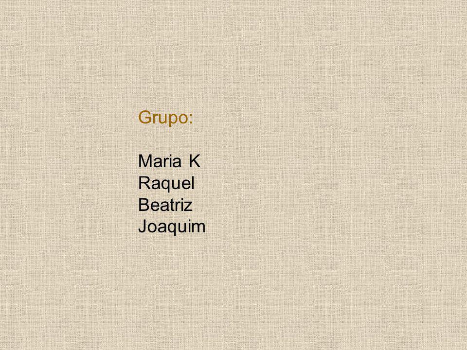 Grupo: Maria K Raquel Beatriz Joaquim