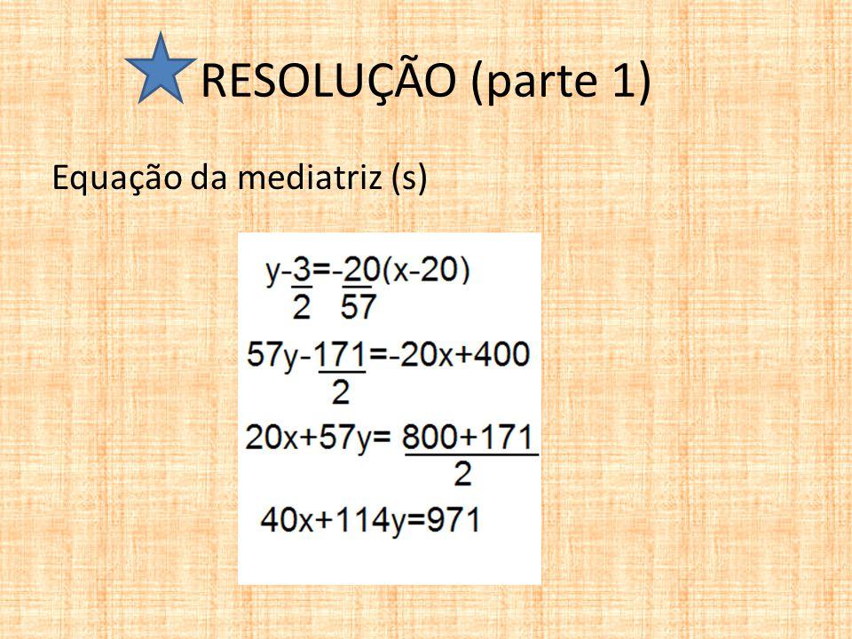 RESOLUÇÃO (parte 1) Equação da mediatriz (s)