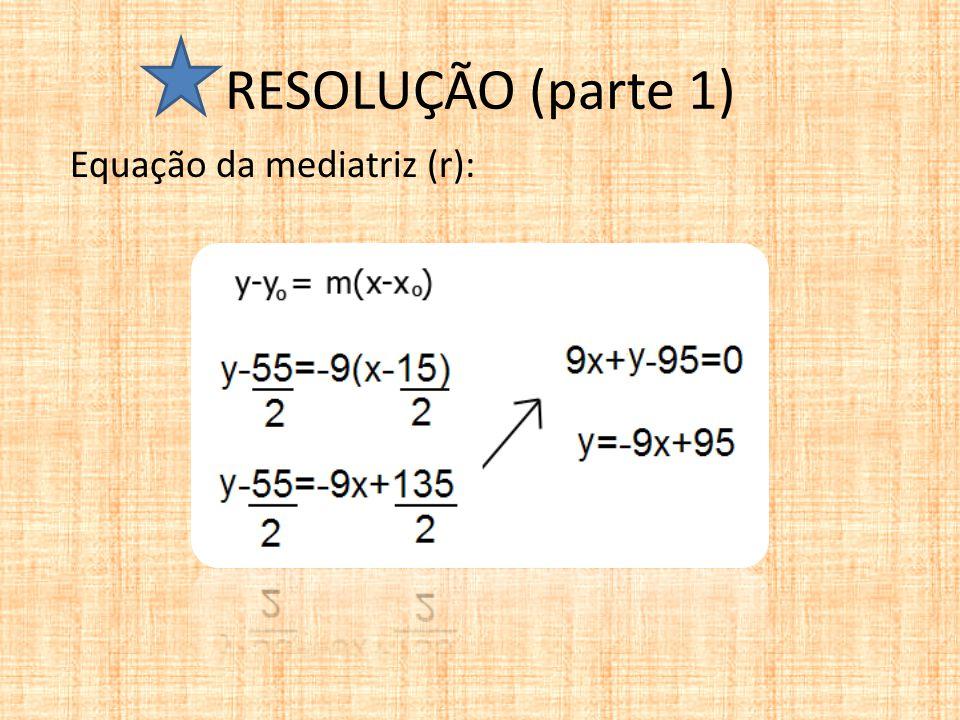 RESOLUÇÃO (parte 1) Equação da mediatriz (r):