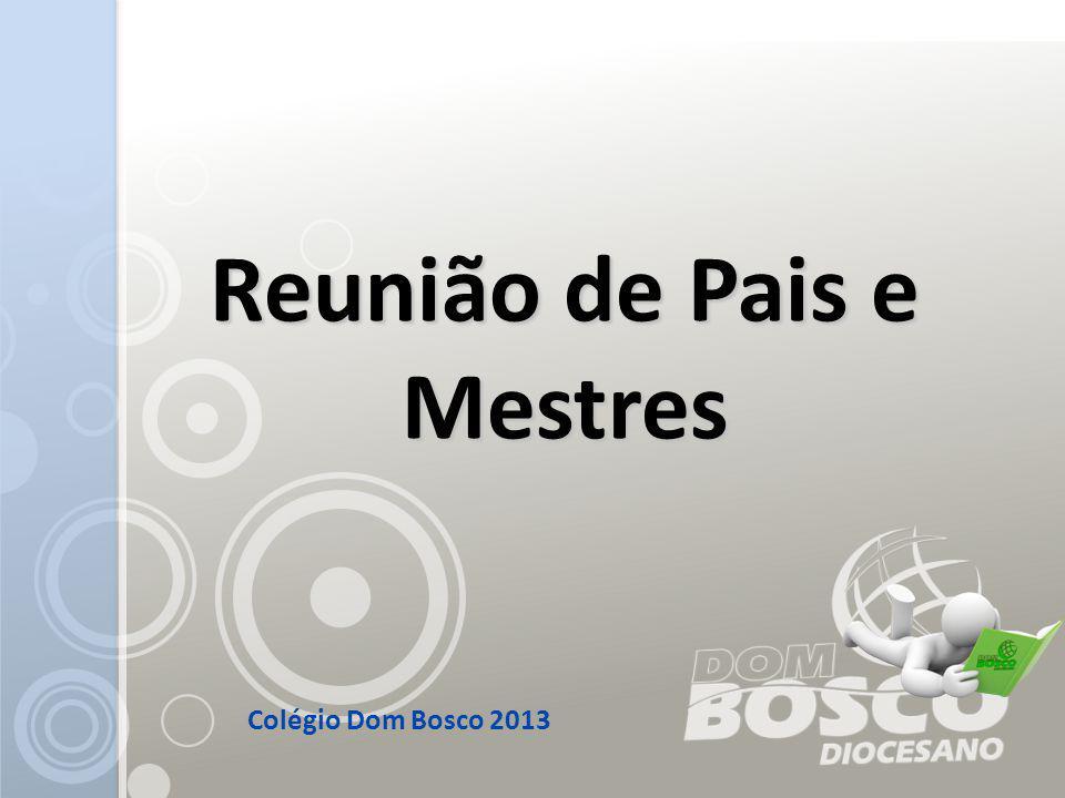 Colégio Dom Bosco 2013 Reunião de Pais e Mestres