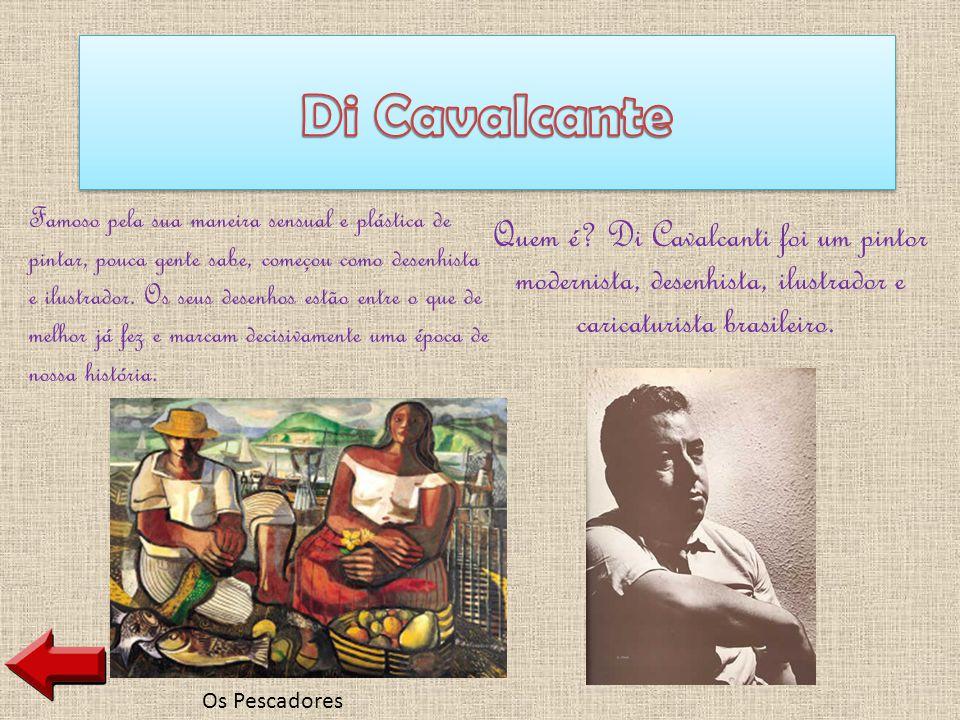 Quem é? Di Cavalcanti foi um pintor modernista, desenhista, ilustrador e caricaturista brasileiro. Os Pescadores Famoso pela sua maneira sensual e plá