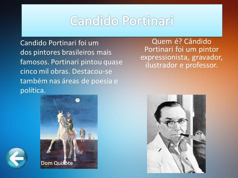 Quem é? Cândido Portinari foi um pintor expressionista, gravador, ilustrador e professor. Dom Quixote Candido Portinari foi um dos pintores brasileiro