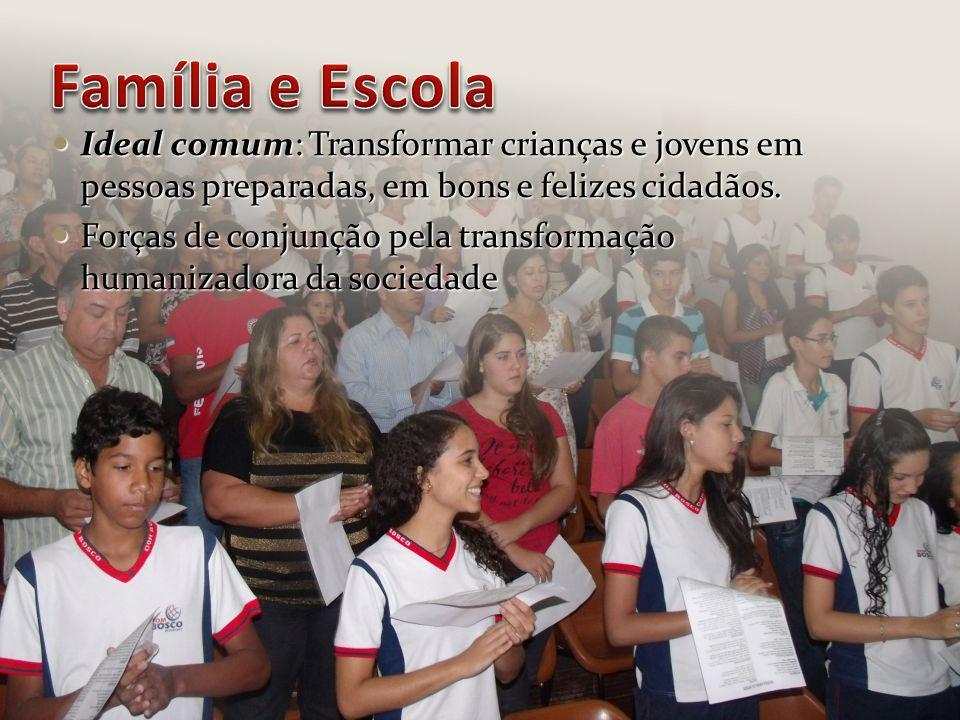 Ideal comum: Transformar crianças e jovens em pessoas preparadas, em bons e felizes cidadãos. Ideal comum: Transformar crianças e jovens em pessoas pr