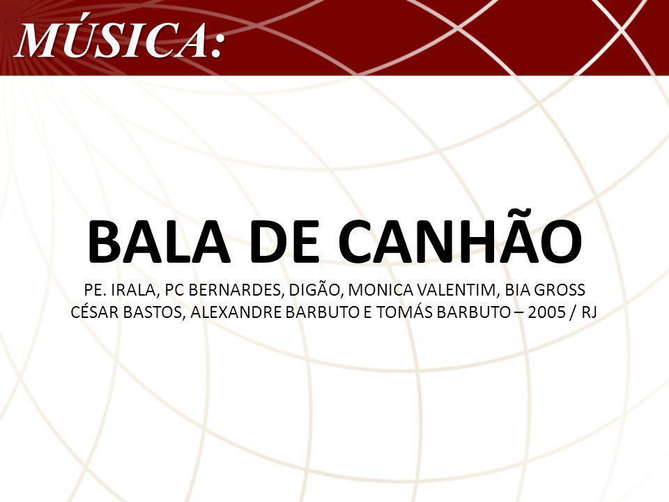 BALA DE CANHÃO MÚSICA: PE.