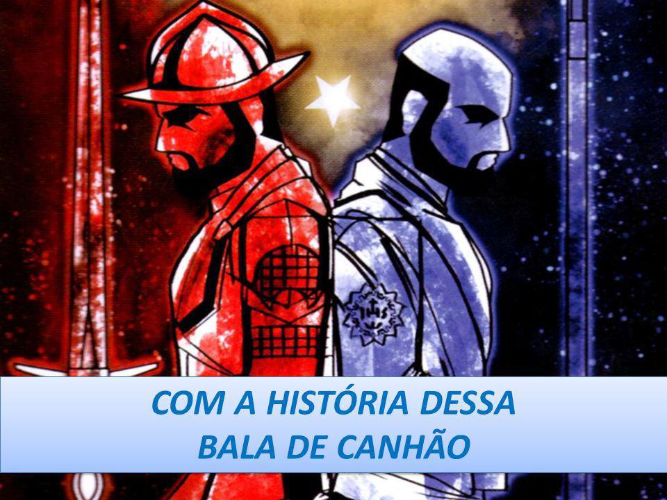 COM A HISTÓRIA DESSA BALA DE CANHÃO COM A HISTÓRIA DESSA BALA DE CANHÃO