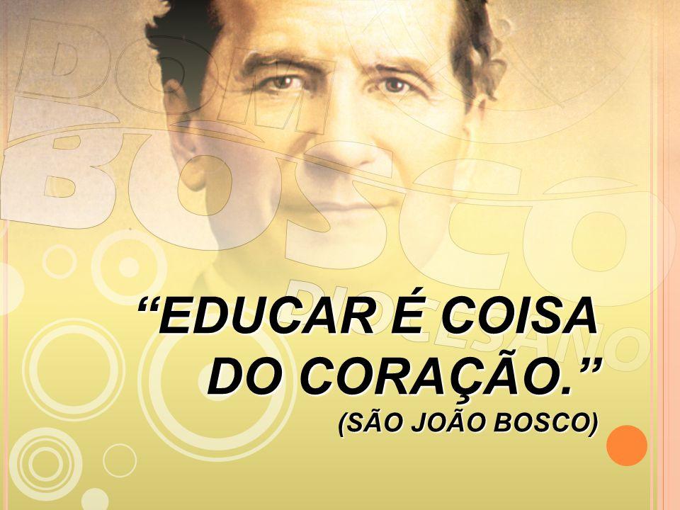 EDUCAR É COISA DO CORAÇÃO. (SÃO JOÃO BOSCO)