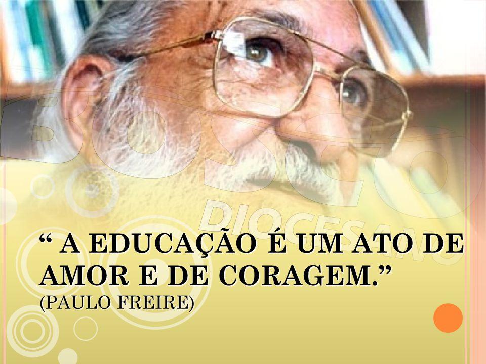 A EDUCAÇÃO É UM ATO DE AMOR E DE CORAGEM. (PAULO FREIRE) A EDUCAÇÃO É UM ATO DE AMOR E DE CORAGEM. (PAULO FREIRE)