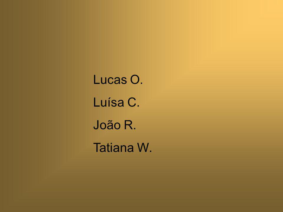 Lucas O. Luísa C. João R. Tatiana W.