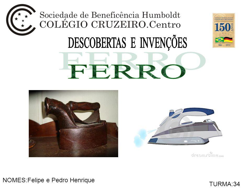 NOMES:Felipe e Pedro Henrique TURMA:34