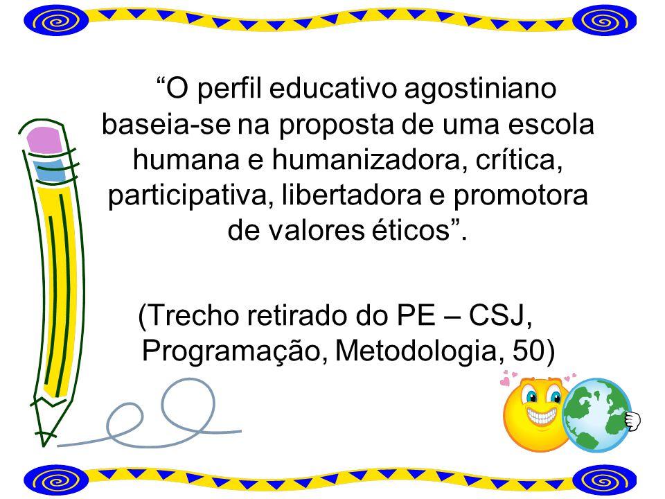 O perfil educativo agostiniano baseia-se na proposta de uma escola humana e humanizadora, crítica, participativa, libertadora e promotora de valores é