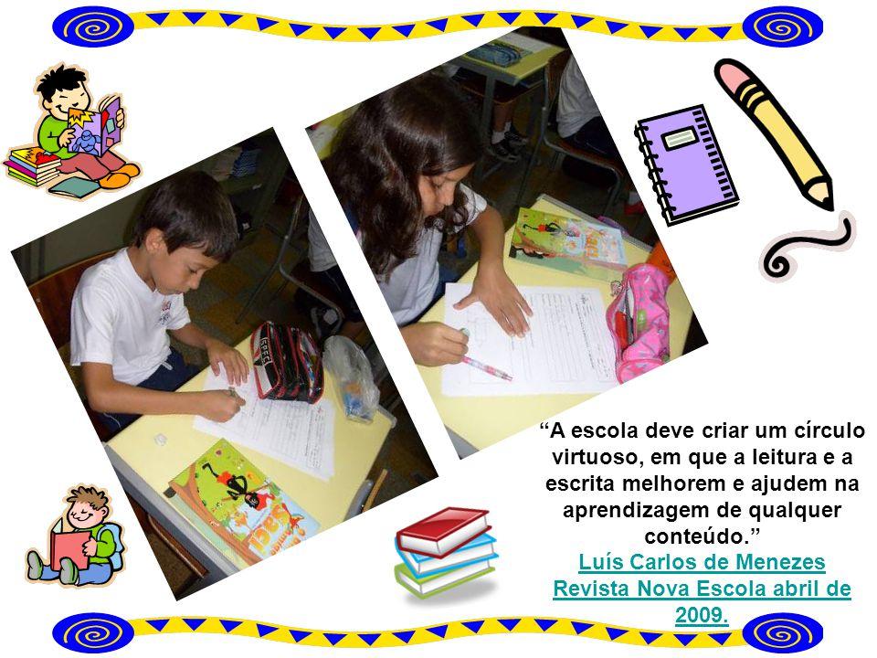 A escola deve criar um círculo virtuoso, em que a leitura e a escrita melhorem e ajudem na aprendizagem de qualquer conteúdo. Luís Carlos de Menezes R