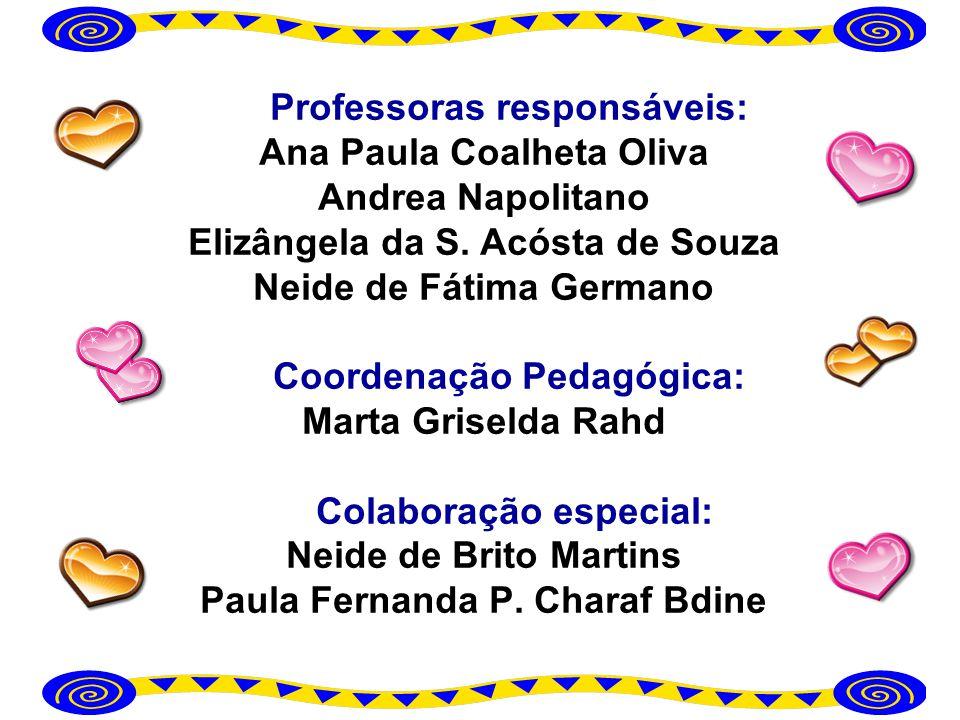 Professoras responsáveis: Ana Paula Coalheta Oliva Andrea Napolitano Elizângela da S. Acósta de Souza Neide de Fátima Germano Coordenação Pedagógica: