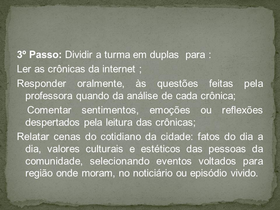 3º Passo: Dividir a turma em duplas para : Ler as crônicas da internet ; Responder oralmente, às questões feitas pela professora quando da análise de