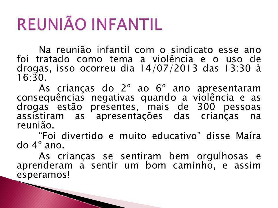 Na reunião infantil com o sindicato esse ano foi tratado como tema a violência e o uso de drogas, isso ocorreu dia 14/07/2013 das 13:30 à 16:30. As cr
