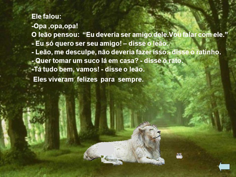 Ele saiu correndo, morrendo de medo que o leão branco o pegasse. Mas o leão só queria fazer amizade com ele. E então o rato se ligou e parou de correr