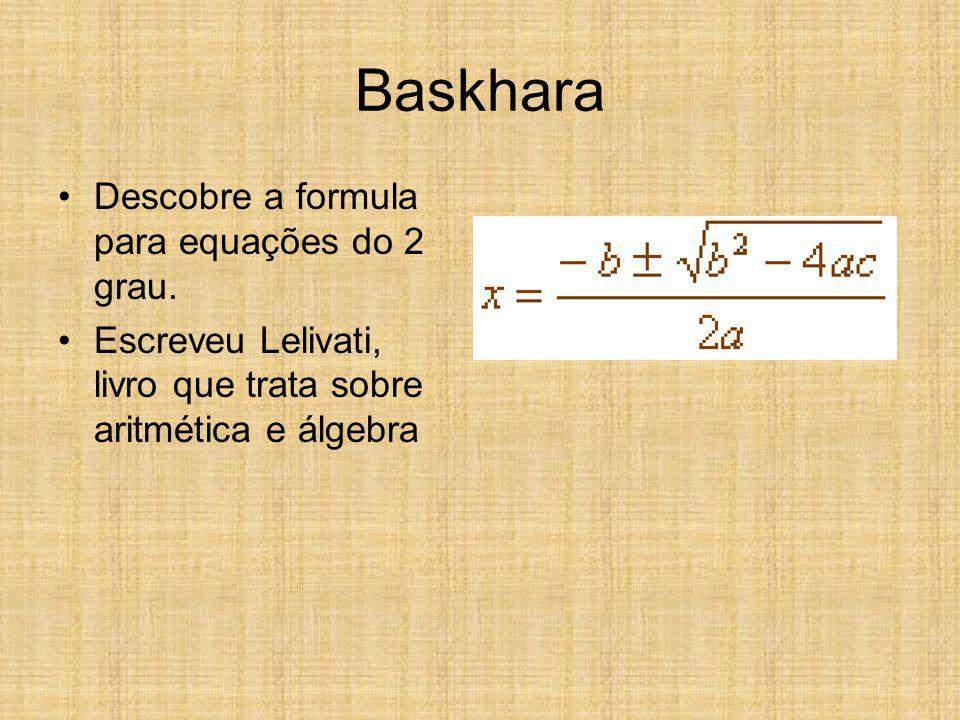 Na Índia Lá estava Brahmagupta, importante astrônomo e matemático. Autor do livro Brahmasphutasiddhânta, escrito no séc VII com um estagio sincopado d