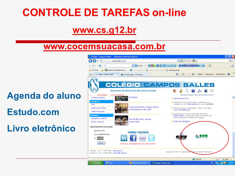 CONTROLE DE TAREFAS on-line www.cs.g12.br www.cocemsuacasa.com.br Agenda do aluno Estudo.com Livro eletrônico