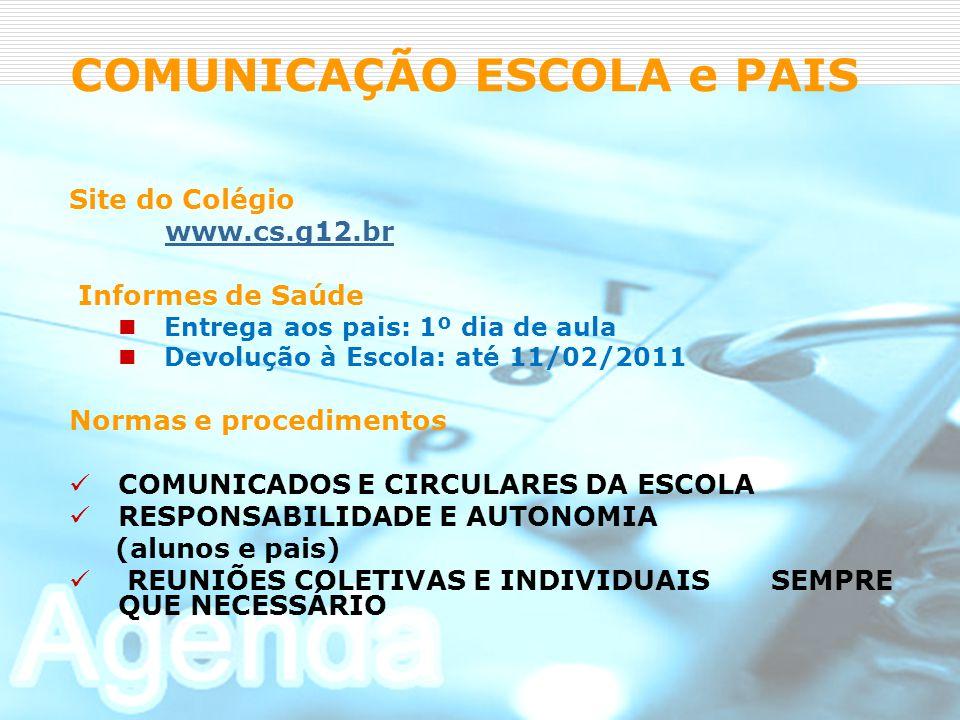 COMUNICAÇÃO ESCOLA e PAIS Site do Colégio www.cs.g12.br Informes de Saúde Entrega aos pais: 1º dia de aula Devolução à Escola: até 11/02/2011 Normas e