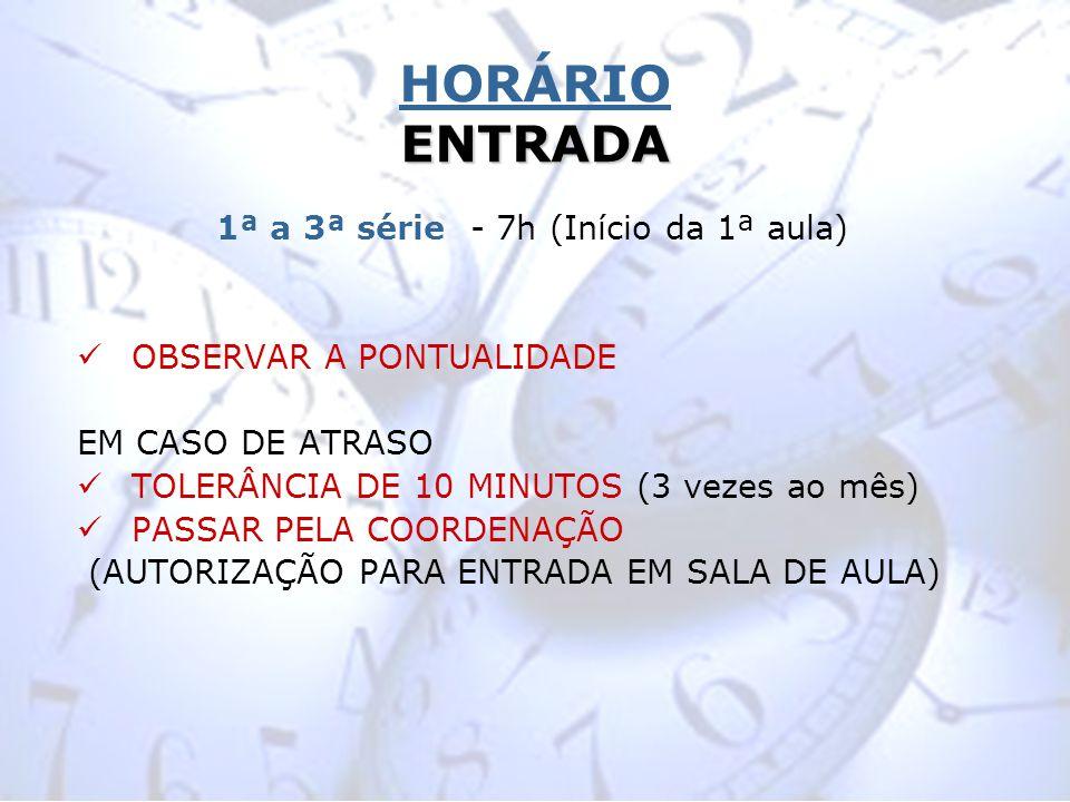 ENTRADA HORÁRIO ENTRADA 1ª a 3ª série - 7h (Início da 1ª aula) OBSERVAR A PONTUALIDADE EM CASO DE ATRASO TOLERÂNCIA DE 10 MINUTOS (3 vezes ao mês) PAS